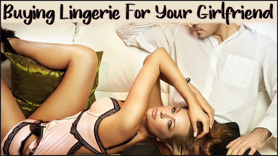 buying lingerie for your girlfriend wife spouse lover underwear